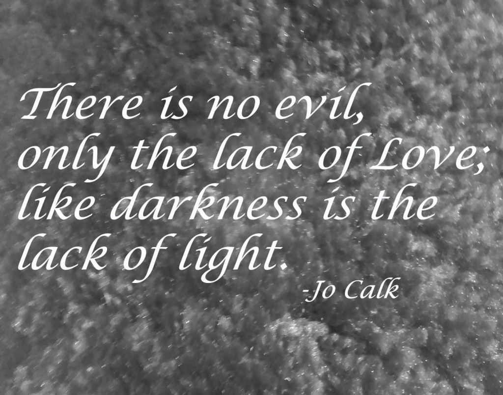 There is no evil, only the lack of love