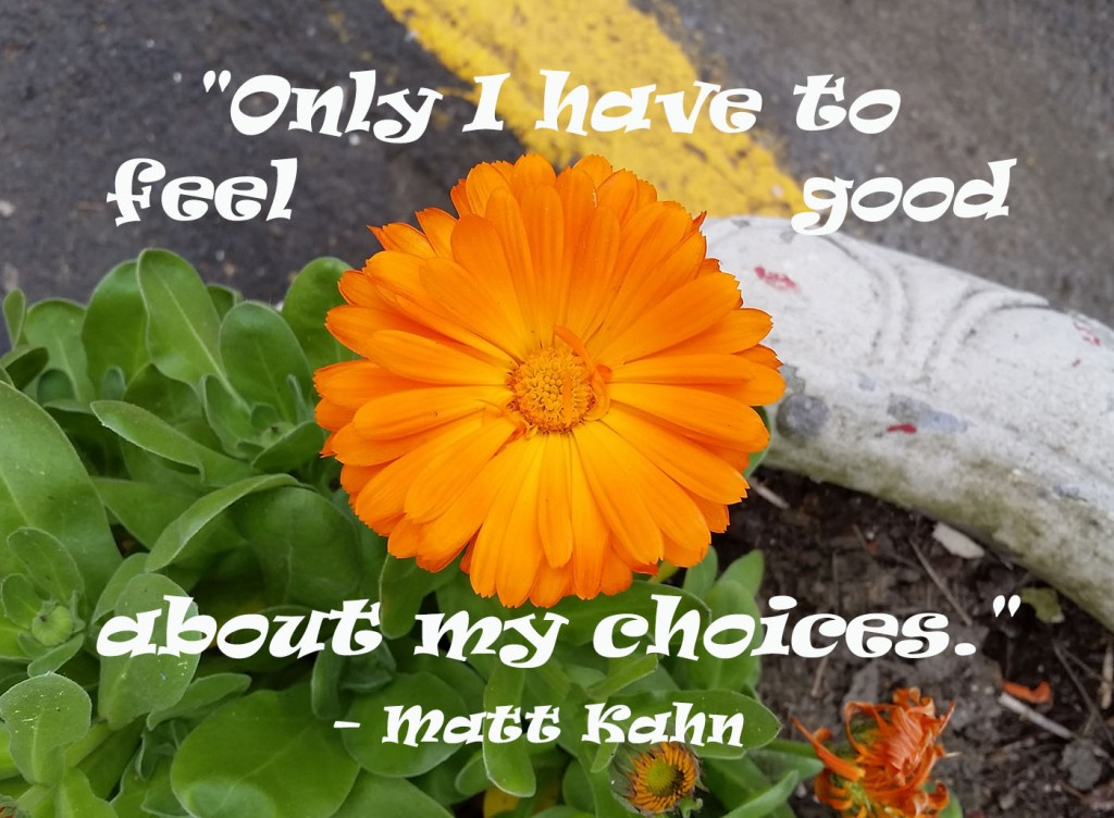 """""""Only I have to feel good about my choices."""""""