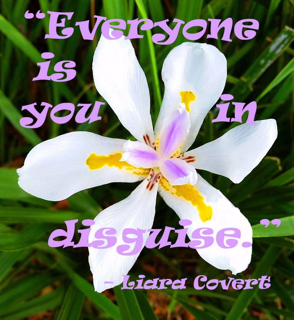 """Everyone is you in disguise."""